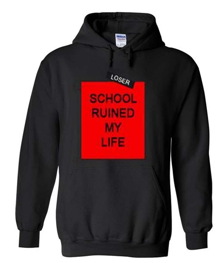 Loser School Ruined My Life Unisex Black Pullover Hoodie